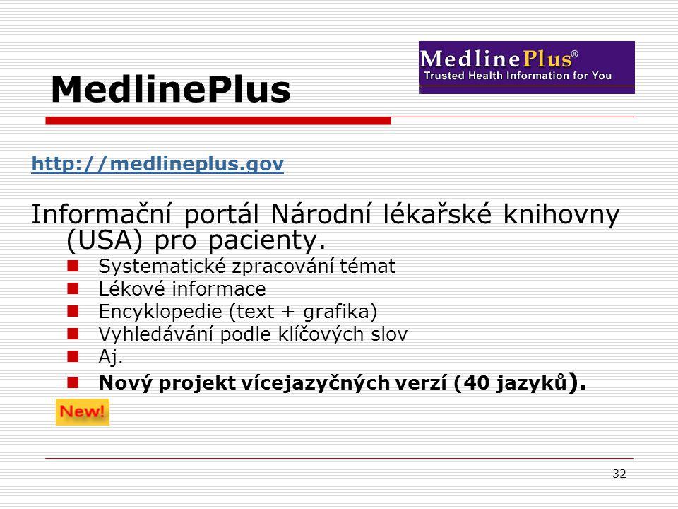 32 MedlinePlus http://medlineplus.gov Informační portál Národní lékařské knihovny (USA) pro pacienty.