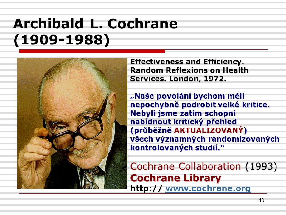 40 Archibald L.Cochrane (1909-1988) Effectiveness and Efficiency.