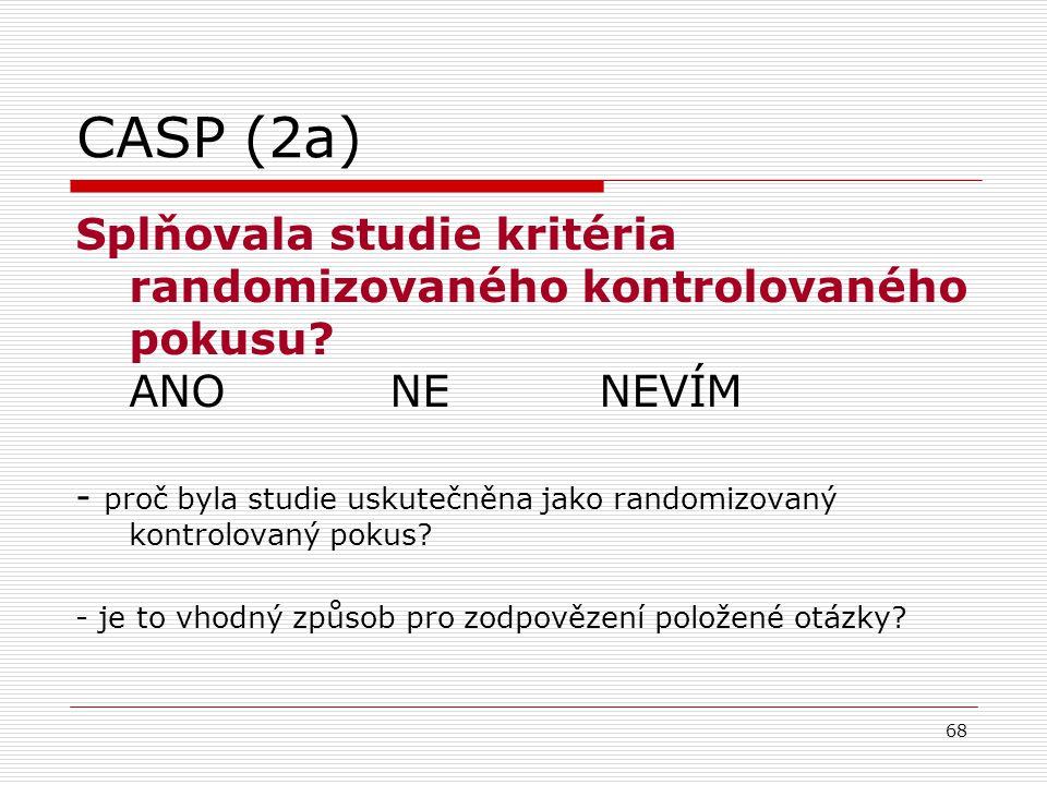 68 CASP (2a) Splňovala studie kritéria randomizovaného kontrolovaného pokusu.
