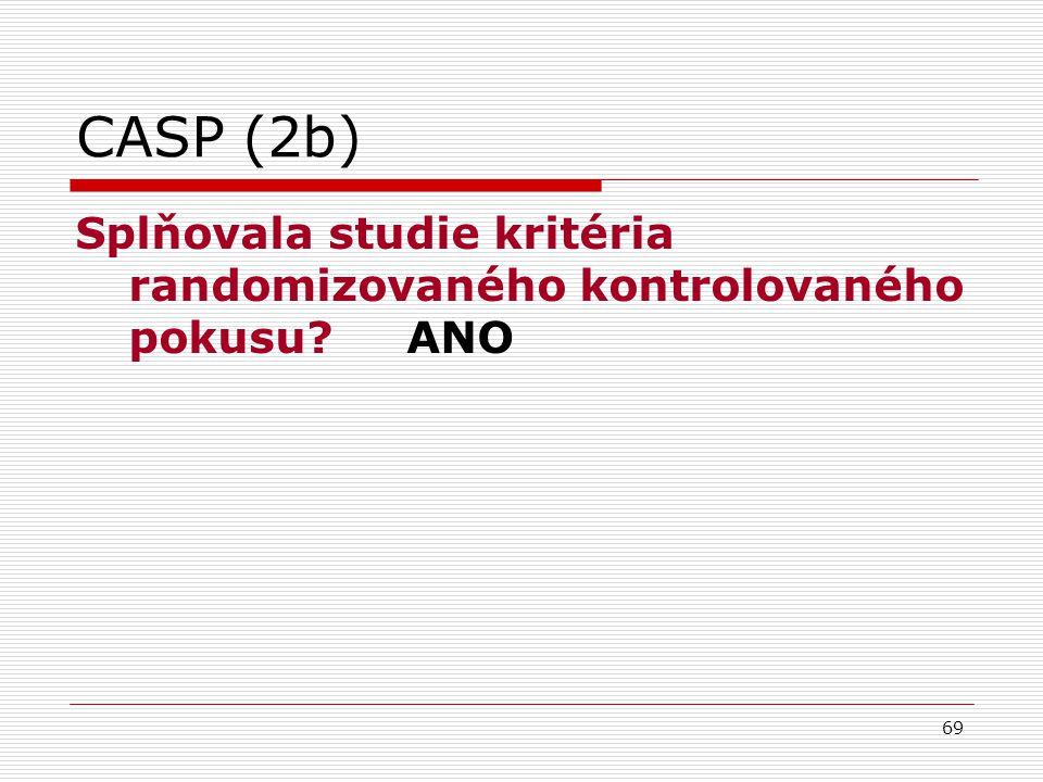 69 CASP (2b) Splňovala studie kritéria randomizovaného kontrolovaného pokusu? ANO