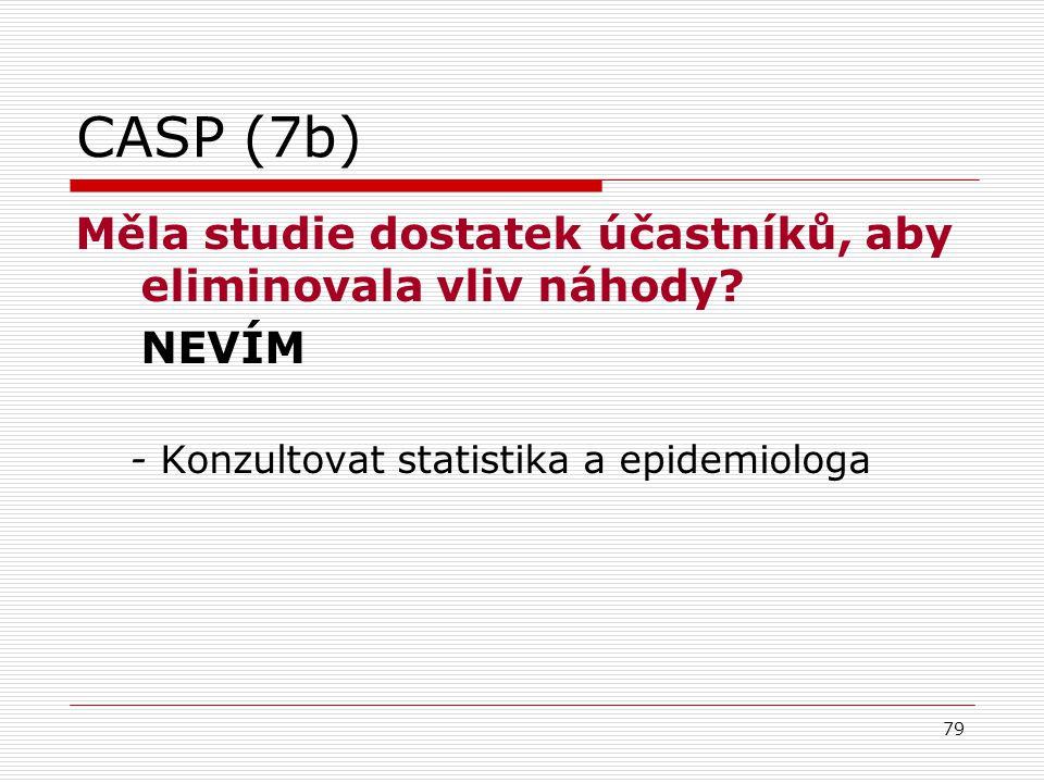 79 CASP (7b) Měla studie dostatek účastníků, aby eliminovala vliv náhody.
