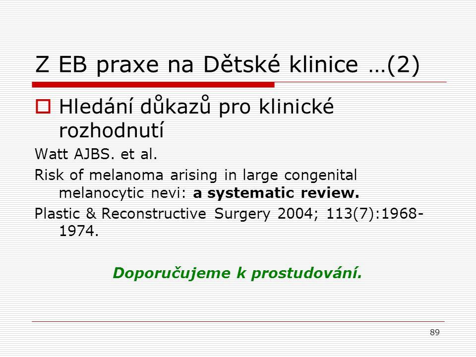 89 Z EB praxe na Dětské klinice …(2)  Hledání důkazů pro klinické rozhodnutí Watt AJBS.