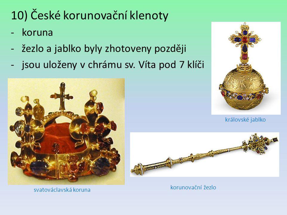 10) České korunovační klenoty - koruna -žezlo a jablko byly zhotoveny později - jsou uloženy v chrámu sv. Víta pod 7 klíči svatováclavská koruna korun