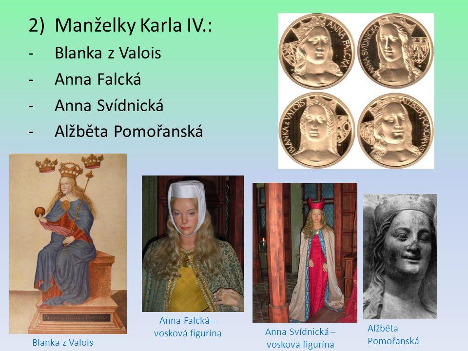2)Manželky Karla IV.: -Blanka z Valois -Anna Falcká -Anna Svídnická -Alžběta Pomořanská Anna Falcká – vosková figurína Anna Svídnická – vosková figurí