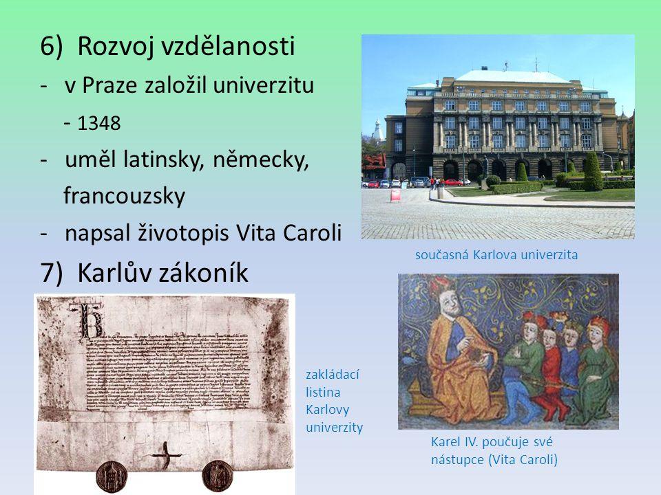 6)Rozvoj vzdělanosti -v Praze založil univerzitu - 1348 -uměl latinsky, německy, francouzsky -napsal životopis Vita Caroli 7)Karlův zákoník současná K