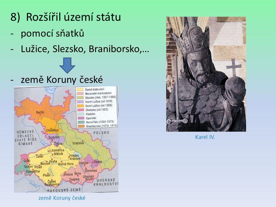 8)Rozšířil území státu -pomocí sňatků -Lužice, Slezsko, Braniborsko,… -země Koruny české země Koruny české Karel IV.
