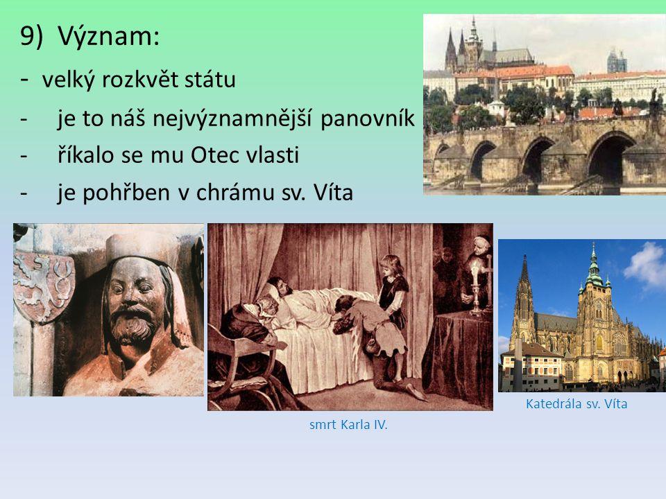 9)Význam: - velký rozkvět státu -je to náš nejvýznamnější panovník -říkalo se mu Otec vlasti -je pohřben v chrámu sv. Víta smrt Karla IV. Katedrála sv