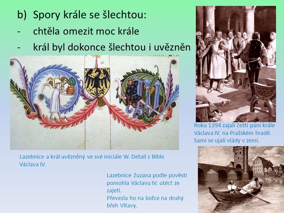 c ) Spory krále s arcibiskupem: - dvojpapežství – papež v Římě – papež v Avignonu -arcibiskup Jan z Jenštejna podporoval papeže v Římě, Václav ne -neshody mezi nimi vyvrcholily smrtí Jana Nepomuckého (jeho smrt nařídil král) -Jan Nepomucký byl později prohlášen za svatého Jan z Jenštejna Smrt Jana Nepomuckého Jan Nepomucký
