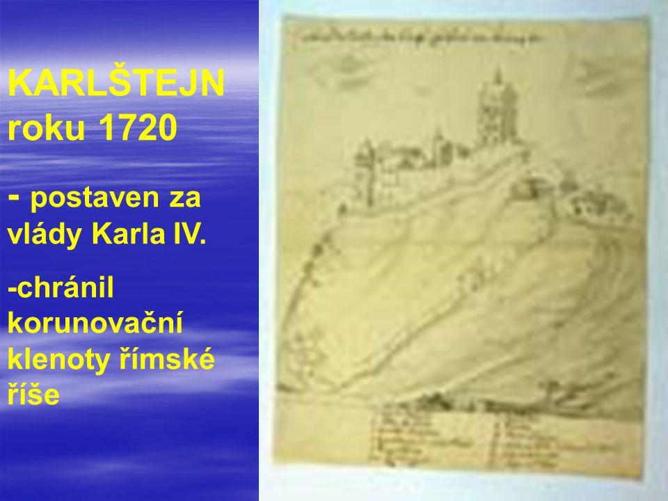 KARLŠTEJN roku 1720 - postaven za vlády Karla IV. -chránil korunovační klenoty římské říše