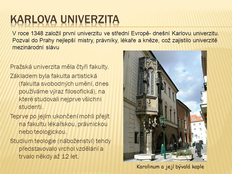 Karolinum a její bývalá kaple V roce 1348 založil první univerzitu ve střední Evropě- dnešní Karlovu univerzitu. Pozval do Prahy nejlepší mistry, práv