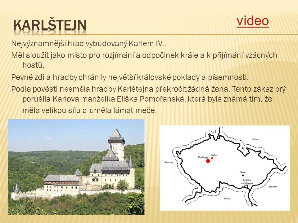 Nejvýznamnější hrad vybudovaný Karlem IV.. Měl sloužit jako místo pro rozjímání a odpočinek krále a k přijímání vzácných hostů. Pevné zdi a hradby chr