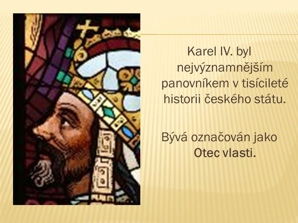 Karel IV. byl nejvýznamnějším panovníkem v tisícileté historii českého státu. Bývá označován jako Otec vlasti.