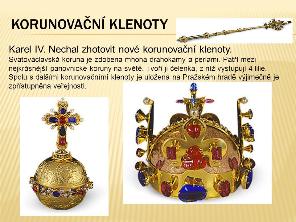 Karel IV. Nechal zhotovit nové korunovační klenoty. Svatováclavská koruna je zdobena mnoha drahokamy a perlami. Patří mezi nejkrásnější panovnické kor