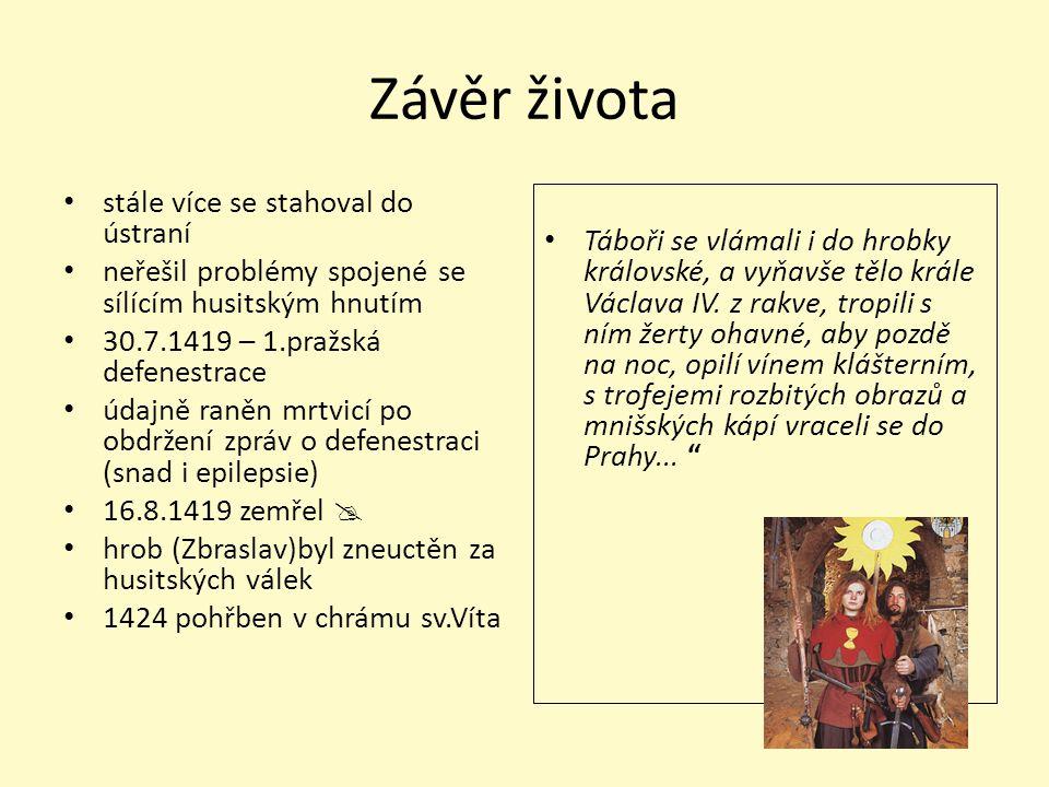 Závěr života stále více se stahoval do ústraní neřešil problémy spojené se sílícím husitským hnutím 30.7.1419 – 1.pražská defenestrace údajně raněn mr