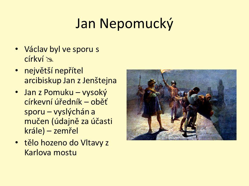 Jan Nepomucký Václav byl ve sporu s církví  největší nepřítel arcibiskup Jan z Jenštejna Jan z Pomuku – vysoký církevní úředník – oběť sporu – vyslýc