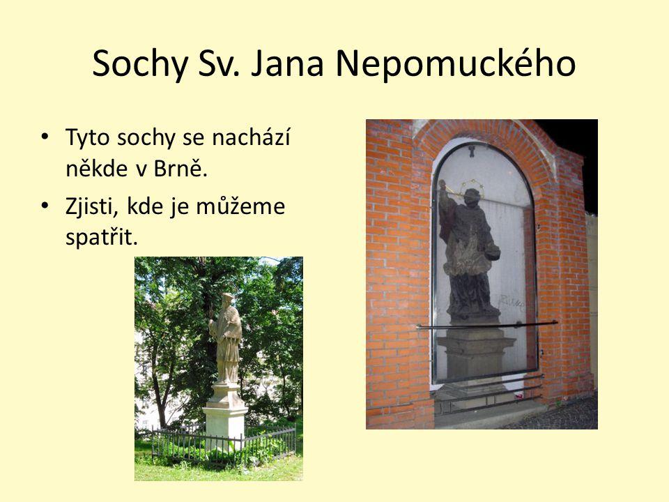 Sochy Sv. Jana Nepomuckého Tyto sochy se nachází někde v Brně. Zjisti, kde je můžeme spatřit.