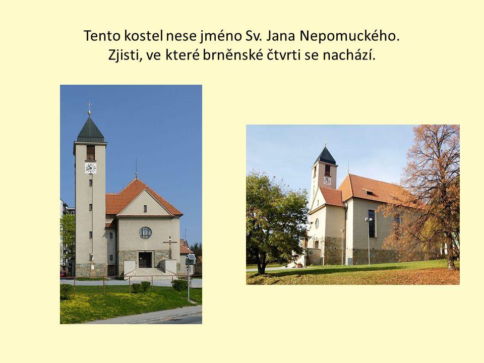 Tento kostel nese jméno Sv. Jana Nepomuckého. Zjisti, ve které brněnské čtvrti se nachází.