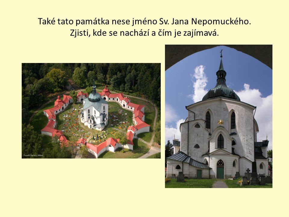 Také tato památka nese jméno Sv. Jana Nepomuckého. Zjisti, kde se nachází a čím je zajímavá.
