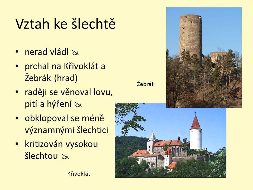 Vztah ke šlechtě nerad vládl  prchal na Křivoklát a Žebrák (hrad) raději se věnoval lovu, pití a hýření  obklopoval se méně významnými šlechtici kri
