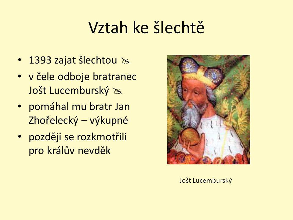Vztah ke šlechtě 1393 zajat šlechtou  v čele odboje bratranec Jošt Lucemburský  pomáhal mu bratr Jan Zhořelecký – výkupné později se rozkmotřili pro