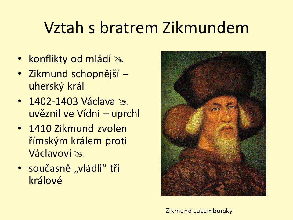 Vztah s bratrem Zikmundem konflikty od mládí  Zikmund schopnější – uherský král 1402-1403 Václava  uvěznil ve Vídni – uprchl 1410 Zikmund zvolen řím