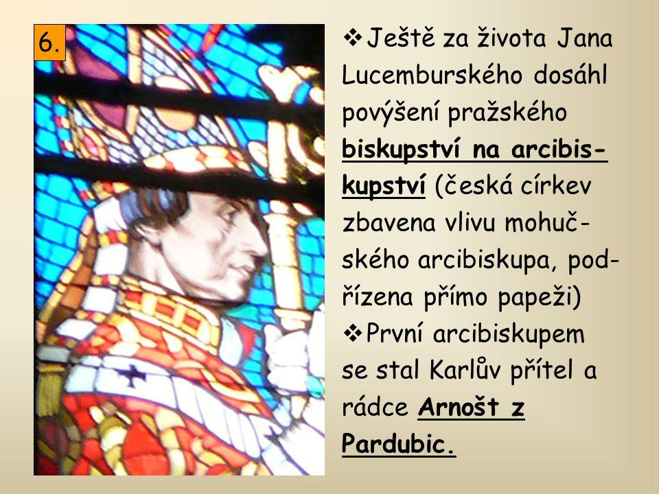  Ještě za života Jana Lucemburského dosáhl povýšení pražského biskupství na arcibis- kupství (česká církev zbavena vlivu mohuč- ského arcibiskupa, po