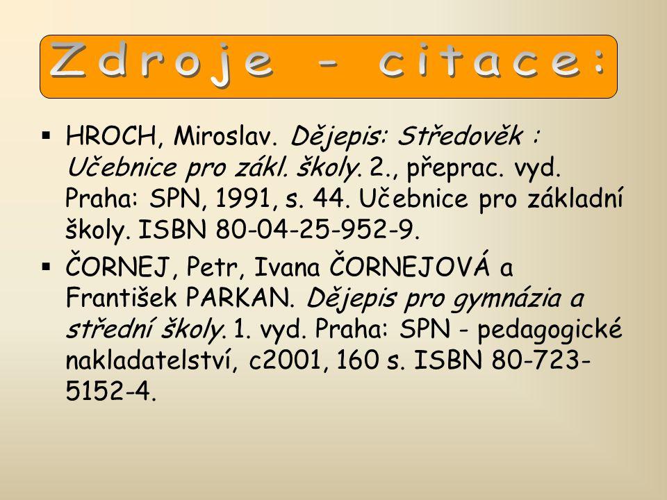  HROCH, Miroslav. Dějepis: Středověk : Učebnice pro zákl. školy. 2., přeprac. vyd. Praha: SPN, 1991, s. 44. Učebnice pro základní školy. ISBN 80-04-2