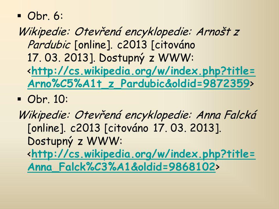  Obr. 6: Wikipedie: Otevřená encyklopedie: Arnošt z Pardubic [online]. c2013 [citováno 17. 03. 2013]. Dostupný z WWW: http://cs.wikipedia.org/w/index