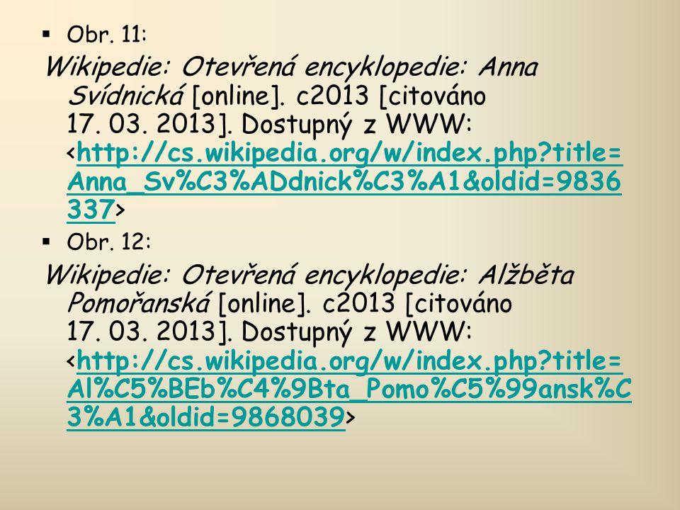  Obr. 11: Wikipedie: Otevřená encyklopedie: Anna Svídnická [online]. c2013 [citováno 17. 03. 2013]. Dostupný z WWW: http://cs.wikipedia.org/w/index.p