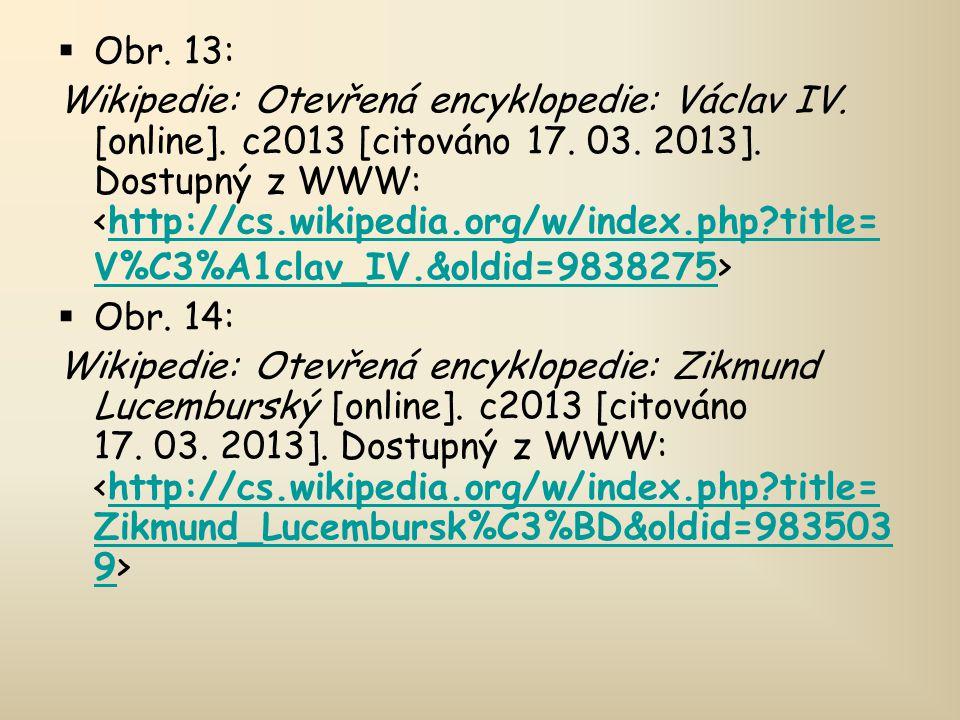  Obr. 13: Wikipedie: Otevřená encyklopedie: Václav IV. [online]. c2013 [citováno 17. 03. 2013]. Dostupný z WWW: http://cs.wikipedia.org/w/index.php?t