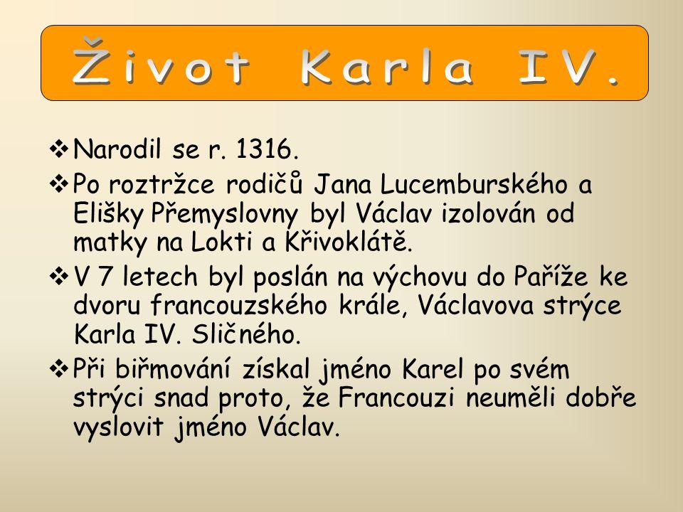  Narodil se r. 1316.  Po roztržce rodičů Jana Lucemburského a Elišky Přemyslovny byl Václav izolován od matky na Lokti a Křivoklátě.  V 7 letech by