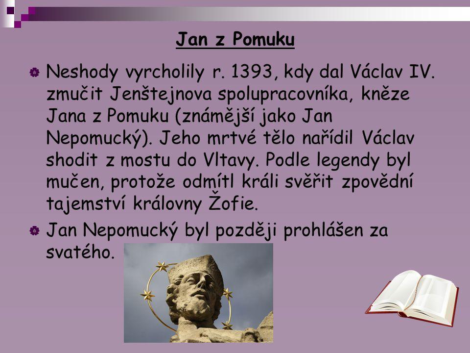 Jan z Pomuku  Neshody vyrcholily r. 1393, kdy dal Václav IV. zmučit Jenštejnova spolupracovníka, kněze Jana z Pomuku (známější jako Jan Nepomucký). J