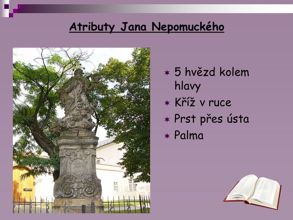 Atributy Jana Nepomuckého  5 hvězd kolem hlavy  Kříž v ruce  Prst přes ústa  Palma