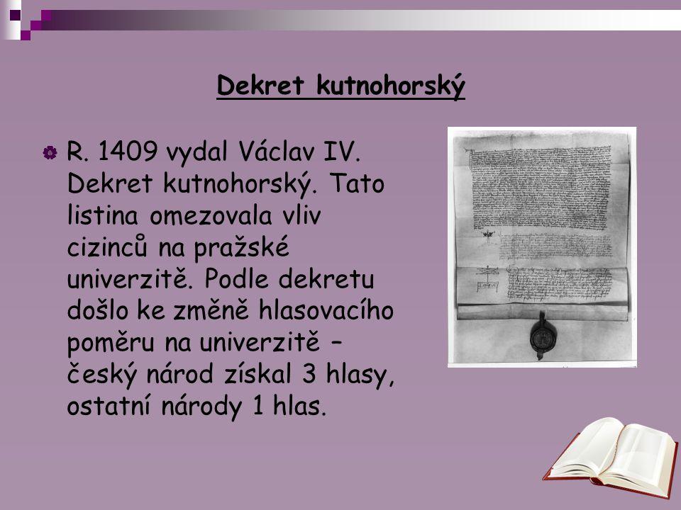 Dekret kutnohorský  R. 1409 vydal Václav IV. Dekret kutnohorský. Tato listina omezovala vliv cizinců na pražské univerzitě. Podle dekretu došlo ke zm
