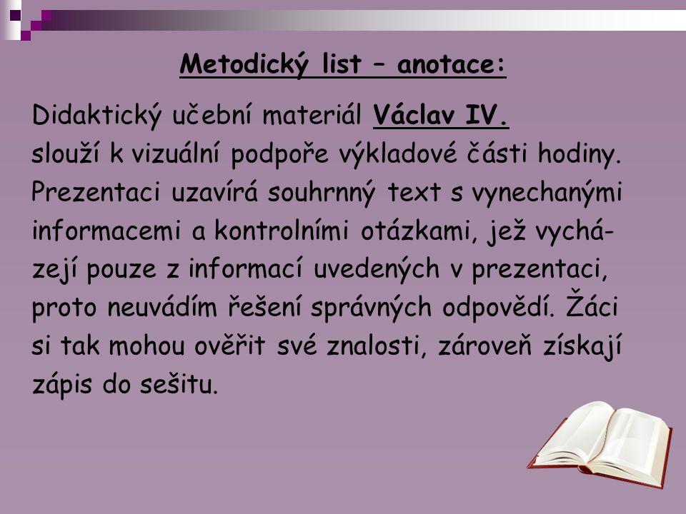 Metodický list – anotace: Didaktický učební materiál Václav IV. slouží k vizuální podpoře výkladové části hodiny. Prezentaci uzavírá souhrnný text s v