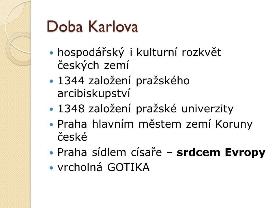 Doba Karlova hospodářský i kulturní rozkvět českých zemí 1344 založení pražského arcibiskupství 1348 založení pražské univerzity Praha hlavním městem