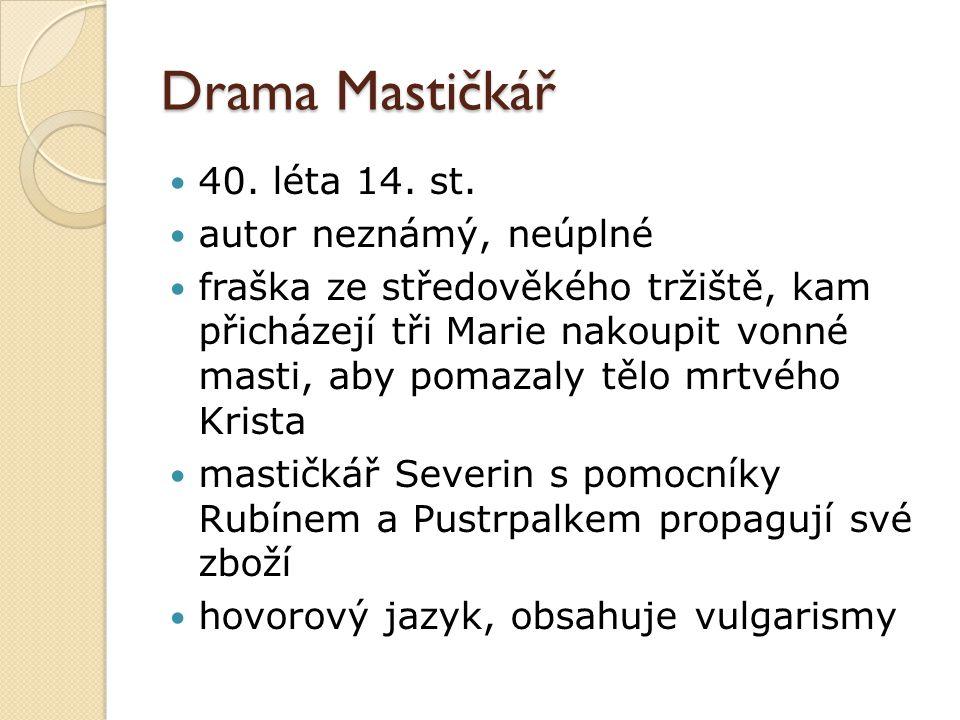 Drama Mastičkář 40. léta 14. st. autor neznámý, neúplné fraška ze středověkého tržiště, kam přicházejí tři Marie nakoupit vonné masti, aby pomazaly tě