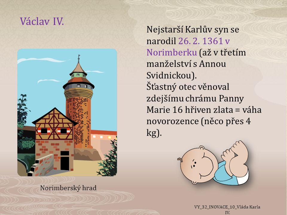 Václav IV.Nejstarší Karlův syn se narodil 26. 2.