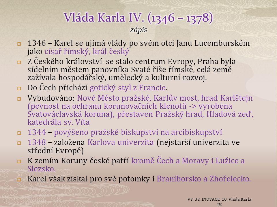  1346 – Karel se ujímá vlády po svém otci Janu Lucemburském jako císař římský, král český  Z Českého království se stalo centrum Evropy, Praha byla sídelním městem panovníka Svaté říše římské, celá země zažívala hospodářský, umělecký a kulturní rozvoj.