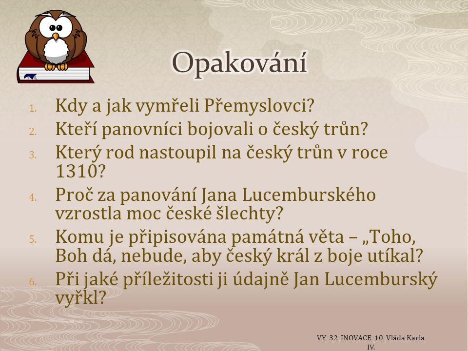 1.Kdy a jak vymřeli Přemyslovci. 2. Kteří panovníci bojovali o český trůn.