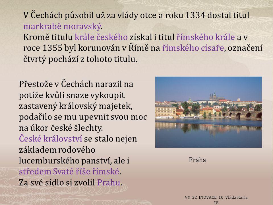 V Čechách působil už za vlády otce a roku 1334 dostal titul markrabě moravský.