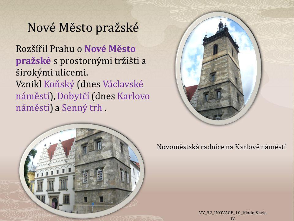 Nové Město pražské Rozšířil Prahu o Nové Město pražské s prostornými tržišti a širokými ulicemi.