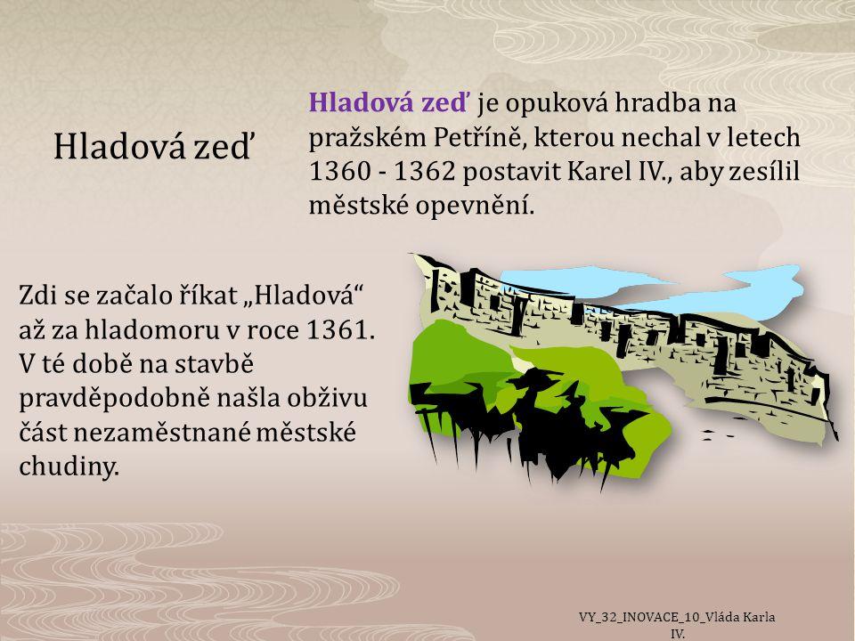 Hladová zeď Hladová zeď je opuková hradba na pražském Petříně, kterou nechal v letech 1360 - 1362 postavit Karel IV., aby zesílil městské opevnění.