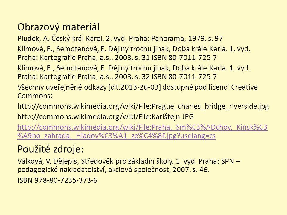 Obrazový materiál Pludek, A. Český král Karel. 2. vyd. Praha: Panorama, 1979. s. 97 Klímová, E., Semotanová, E. Dějiny trochu jinak, Doba krále Karla.