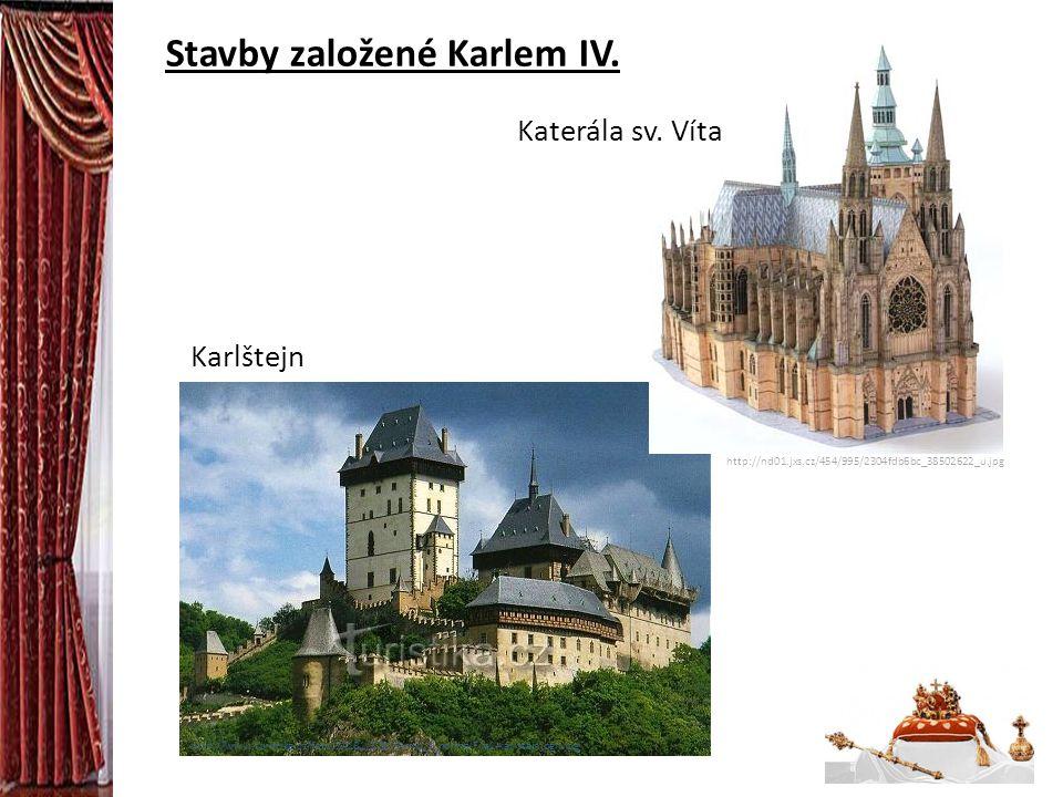 Stavby založené Karlem IV. http://www.turistika.cz/foto/34181/32816/mid_f_normalFile1-karlstejnjpgh.jpg http://nd01.jxs.cz/454/995/2304fdb6bc_38502622