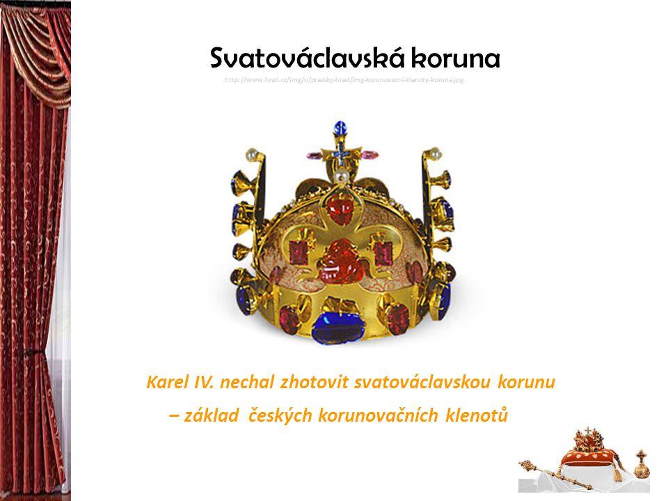 http://www.hrad.cz/img/u/prazsky-hrad/img-korunovacni-klenoty-koruna.jpg Svatováclavská koruna Karel IV. nechal zhotovit svatováclavskou korunu – zákl