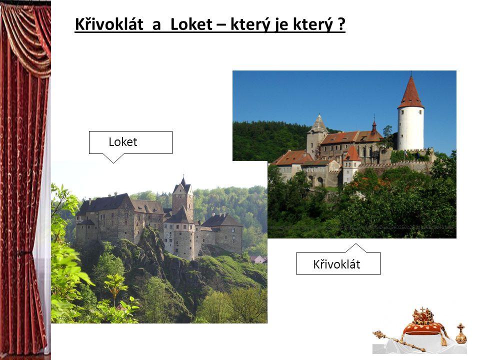 Křivoklát a Loket – který je který ? http://www.treky.cz/galerie/d/6136/krivoklat.jpg?g2_GALLERYSID=e29e0250b231de158c0d42fd67 3fa3c5 http://turistick