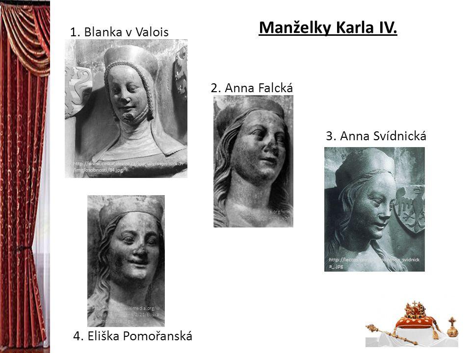 Manželky Karla IV. http://leccos.com/pics/pic/anna_svidnick a_.jpg 3. Anna Svídnická http://www.ceskatelevize.cz/specialy/nejvetsicech /img/osobnosti/