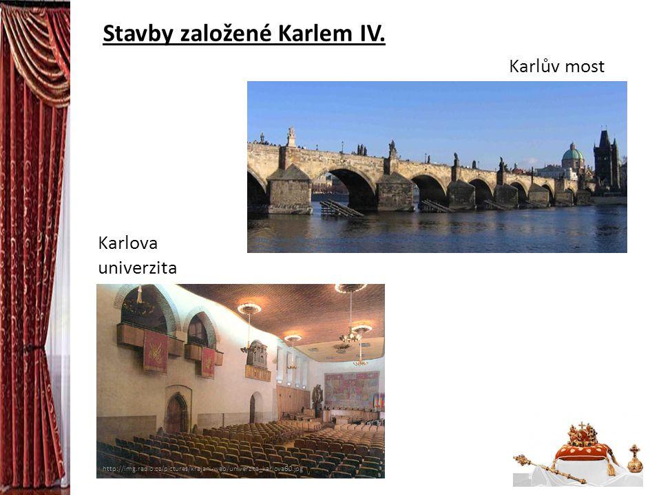 Stavby založené Karlem IV. http://img.radio.cz/pictures/krajani-web/univerzita_karlova60.jpg Karlova univerzita Karlův most http://www.cnb.cz/miranda2