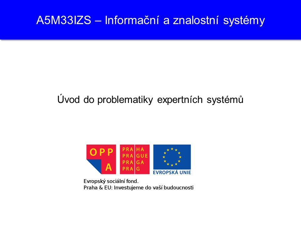 A5M33IZS – Informační a znalostní systémy Úvod do problematiky expertních systémů